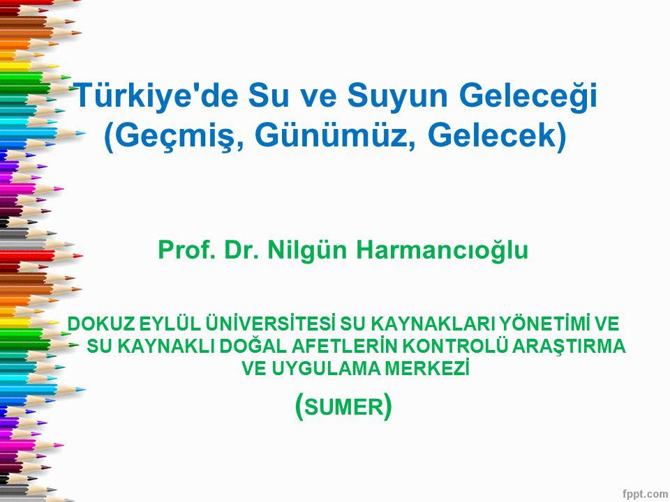 Türkiye de Su ve Suyun Geleceği (Geçmiş, Günümüz, Gelecek) Prof.