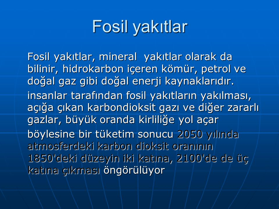 Fosil yakıtlar Fosil yakıtlar, mineral yakıtlar olarak da bilinir, hidrokarbon içeren kömür, petrol ve doğal gaz gibi doğal enerji kaynaklarıdır. Fosi