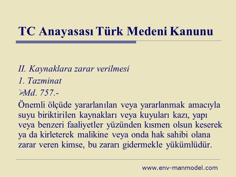 TC Anayasası Türk Medeni Kanunu II. Kaynaklara zarar verilmesi 1. Tazminat  Md. 757.- Önemli ölçüde yararlanılan veya yararlanmak amacıyla suyu birik