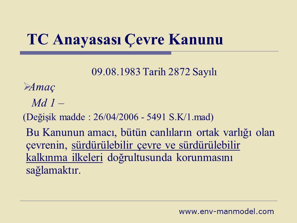 TC Anayasası Çevre Kanunu 09.08.1983 Tarih 2872 Sayılı  Amaç Md 1 – (Değişik madde : 26/04/2006 - 5491 S.K/1.mad) Bu Kanunun amacı, bütün canlıların
