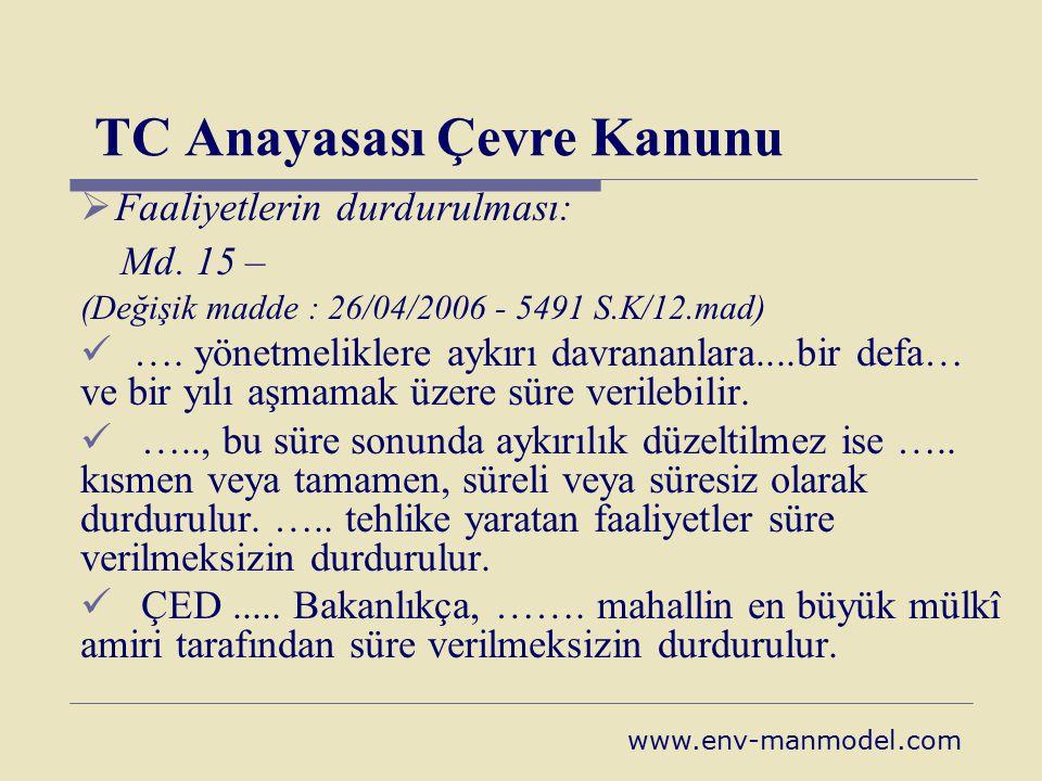 TC Anayasası Çevre Kanunu  Faaliyetlerin durdurulması: Md. 15 – (Değişik madde : 26/04/2006 - 5491 S.K/12.mad) …. yönetmeliklere aykırı davrananlara.