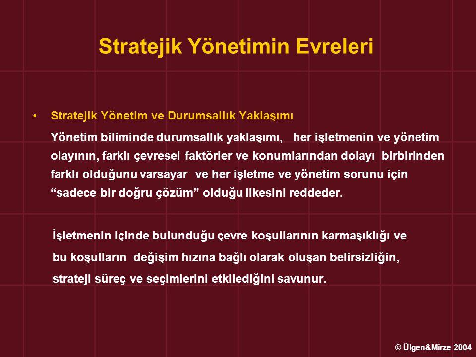Stratejik Yönetimin Evreleri Stratejik Yönetim ve Durumsallık Yaklaşımı Yönetim biliminde durumsallık yaklaşımı, her işletmenin ve yönetim olayının, f