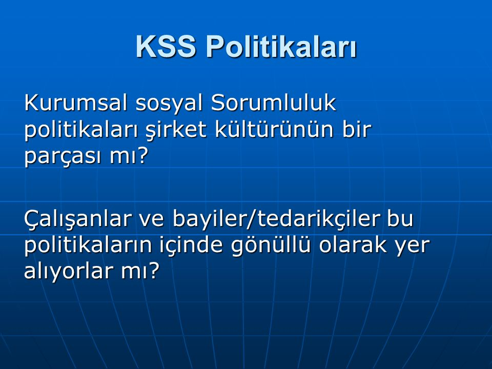 KSS Politikaları Kurumsal sosyal Sorumluluk politikaları şirket kültürünün bir parçası mı.