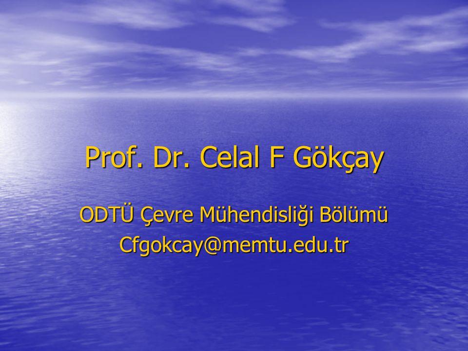 Prof. Dr. Celal F Gökçay ODTÜ Çevre Mühendisliği Bölümü Cfgokcay@memtu.edu.tr