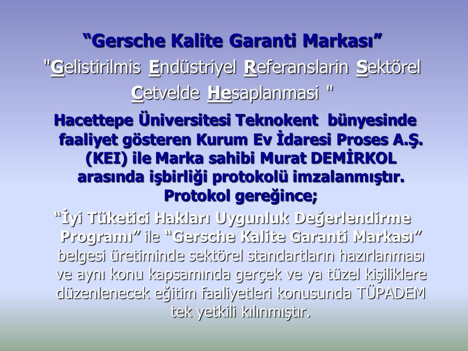 Gersche Kalite Garanti Markası Gelistirilmis Endüstriyel Referanslarin Sektörel Cetvelde Hesaplanmasi Hacettepe Üniversitesi Teknokent bünyesinde faaliyet gösteren Kurum Ev İdaresi Proses A.Ş.