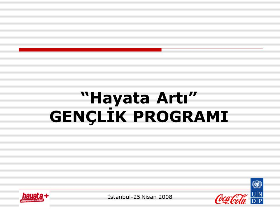 İstanbul-25 Nisan 2008 Hayata Artı GENÇLİK PROGRAMI