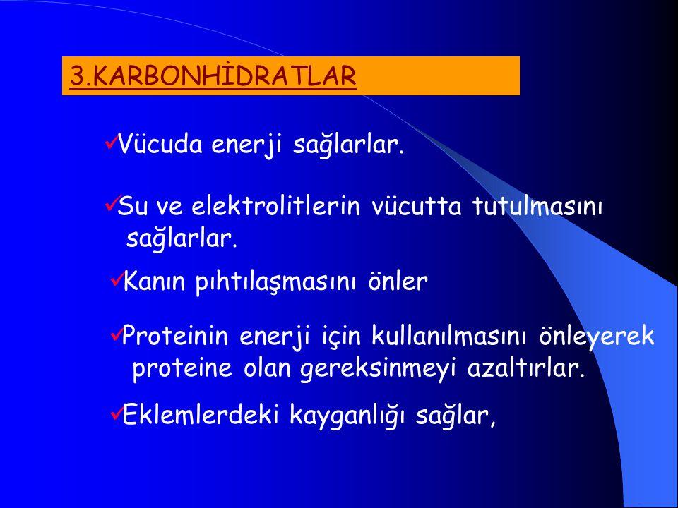 3.KARBONHİDRATLAR Vücuda enerji sağlarlar. Su ve elektrolitlerin vücutta tutulmasını sağlarlar. Proteinin enerji için kullanılmasını önleyerek protein