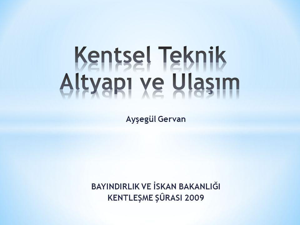 Ayşegül Gervan BAYINDIRLIK VE İSKAN BAKANLIĞI KENTLEŞME ŞÛRASI 2009