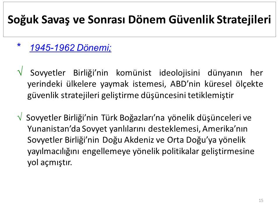 16 Koruma Stratejisi Truman Doktrini-1947 Türkiye, Yunanistan * 1945-1962 Dönemi; Soğuk Savaş ve Sonrası Dönem Güvenlik Stratejileri