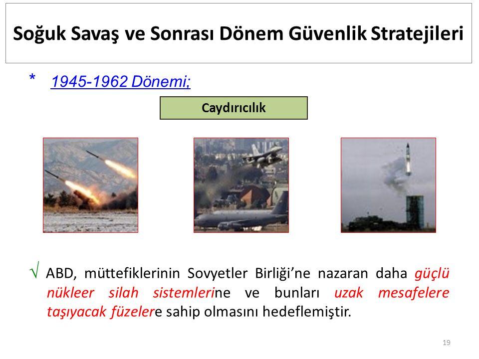 19 Soğuk Savaş ve Sonrası Dönem Güvenlik Stratejileri * 1945-1962 Dönemi; Caydırıcılık √ ABD, müttefiklerinin Sovyetler Birliği'ne nazaran daha güçlü