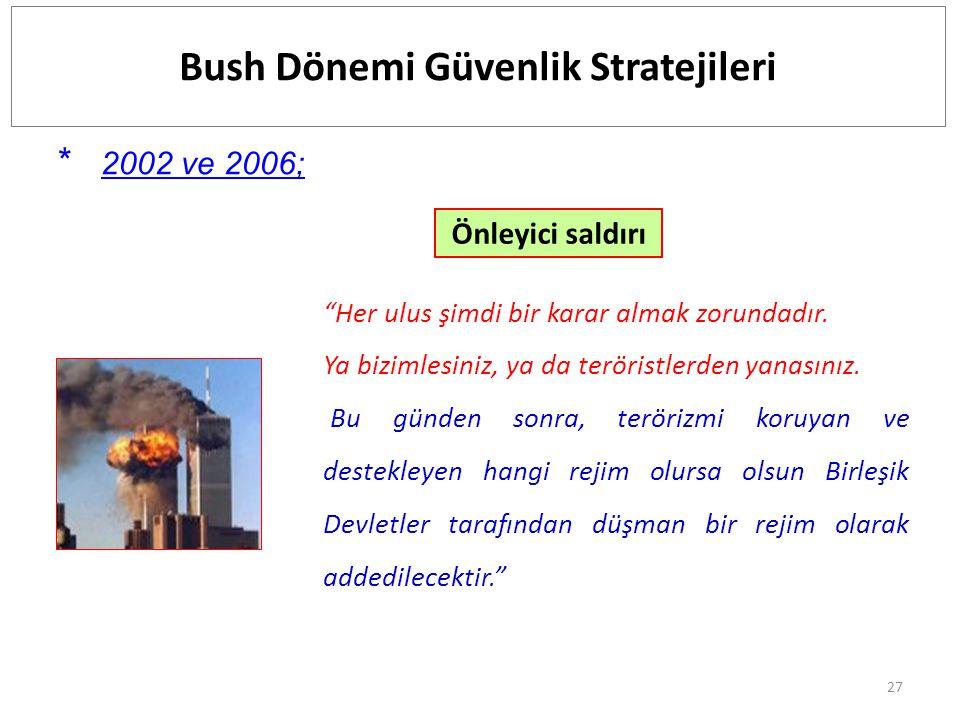 """27 * 2002 ve 2006; Önleyici saldırı """"Her ulus şimdi bir karar almak zorundadır. Ya bizimlesiniz, ya da teröristlerden yanasınız. Bu günden sonra, terö"""