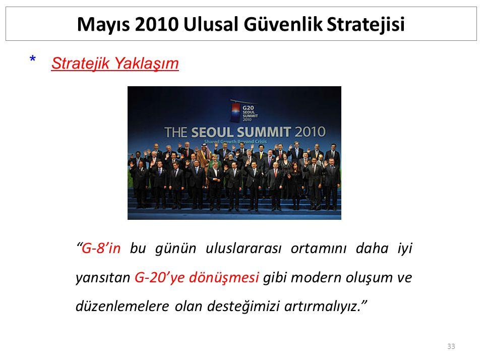 """33 Mayıs 2010 Ulusal Güvenlik Stratejisi * Stratejik Yaklaşım """"G-8'in bu günün uluslararası ortamını daha iyi yansıtan G-20'ye dönüşmesi gibi modern o"""
