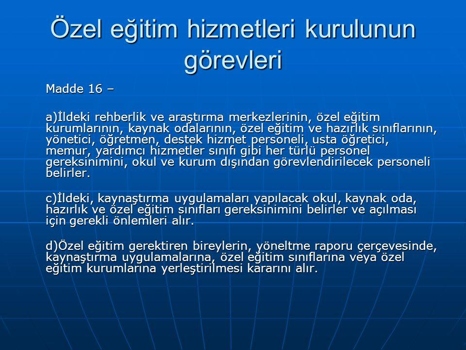 Özel eğitim hizmetleri kurulunun görevleri Madde 16 – a)İldeki rehberlik ve araştırma merkezlerinin, özel eğitim kurumlarının, kaynak odalarının, özel