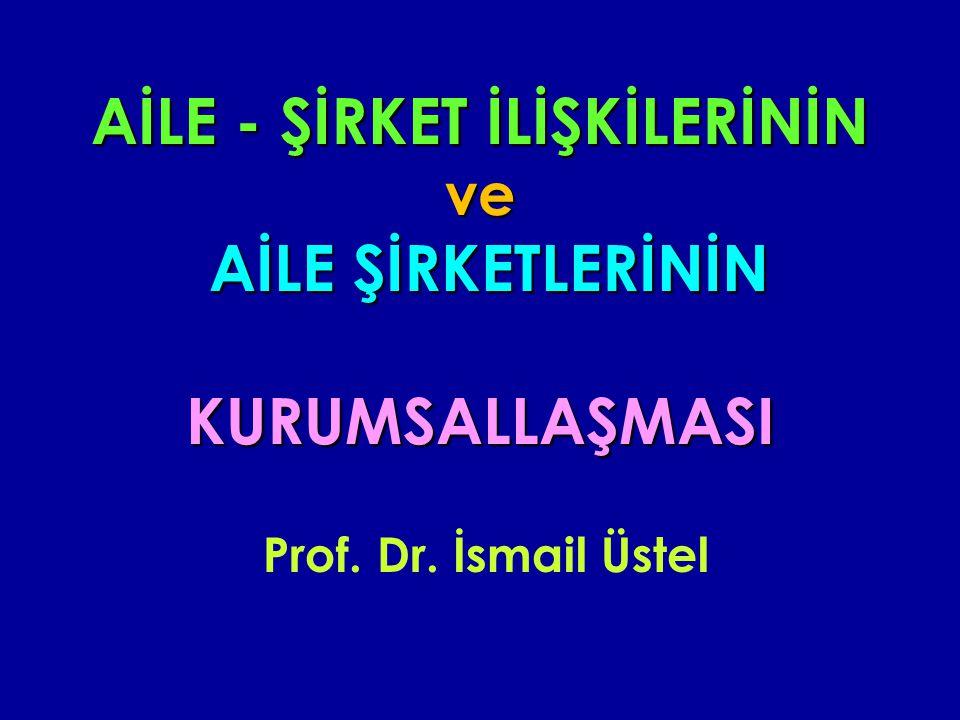 AİLE - ŞİRKET İLİŞKİLERİNİN ve AİLE ŞİRKETLERİNİN KURUMSALLAŞMASI AİLE - ŞİRKET İLİŞKİLERİNİN ve AİLE ŞİRKETLERİNİN KURUMSALLAŞMASI Prof. Dr. İsmail Ü