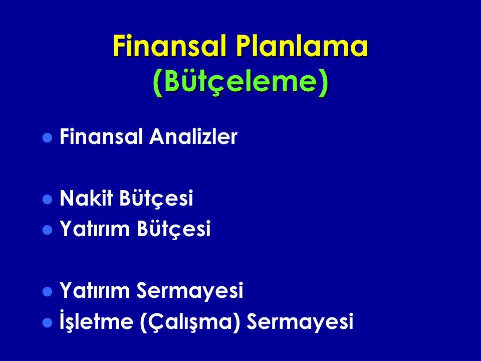 Finansal Planlama (Bütçeleme) Finansal Analizler Nakit Bütçesi Yatırım Bütçesi Yatırım Sermayesi İşletme (Çalışma) Sermayesi