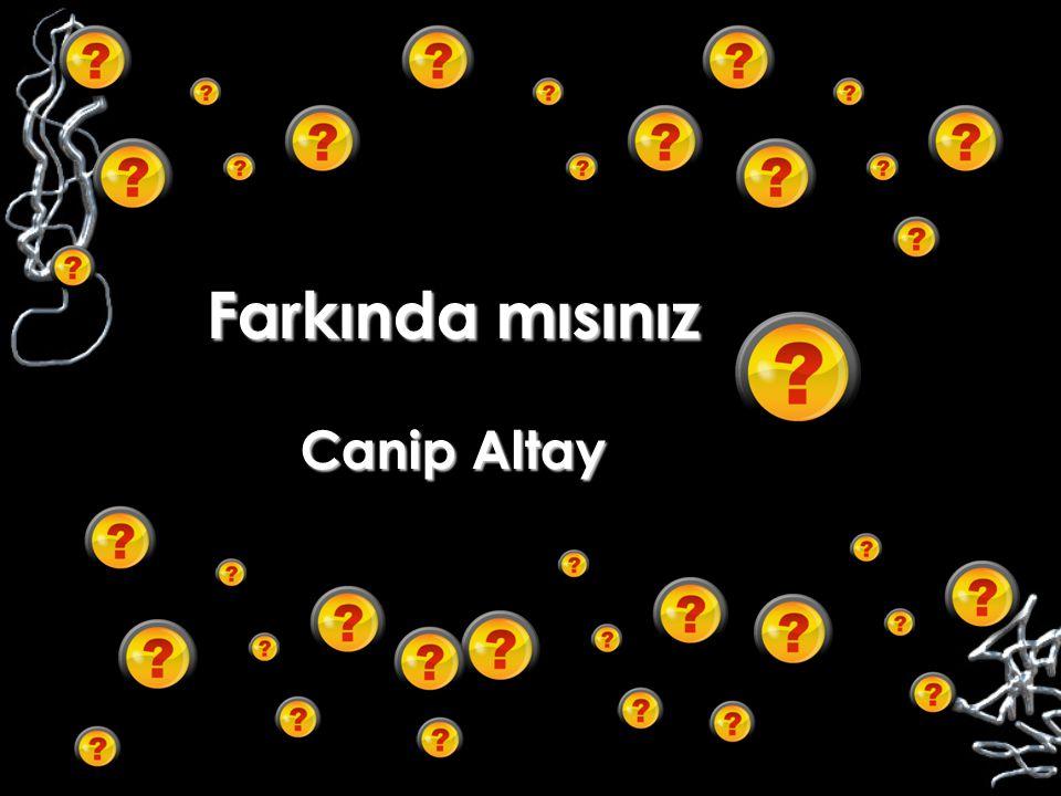 Farkında mısınız Canip Altay