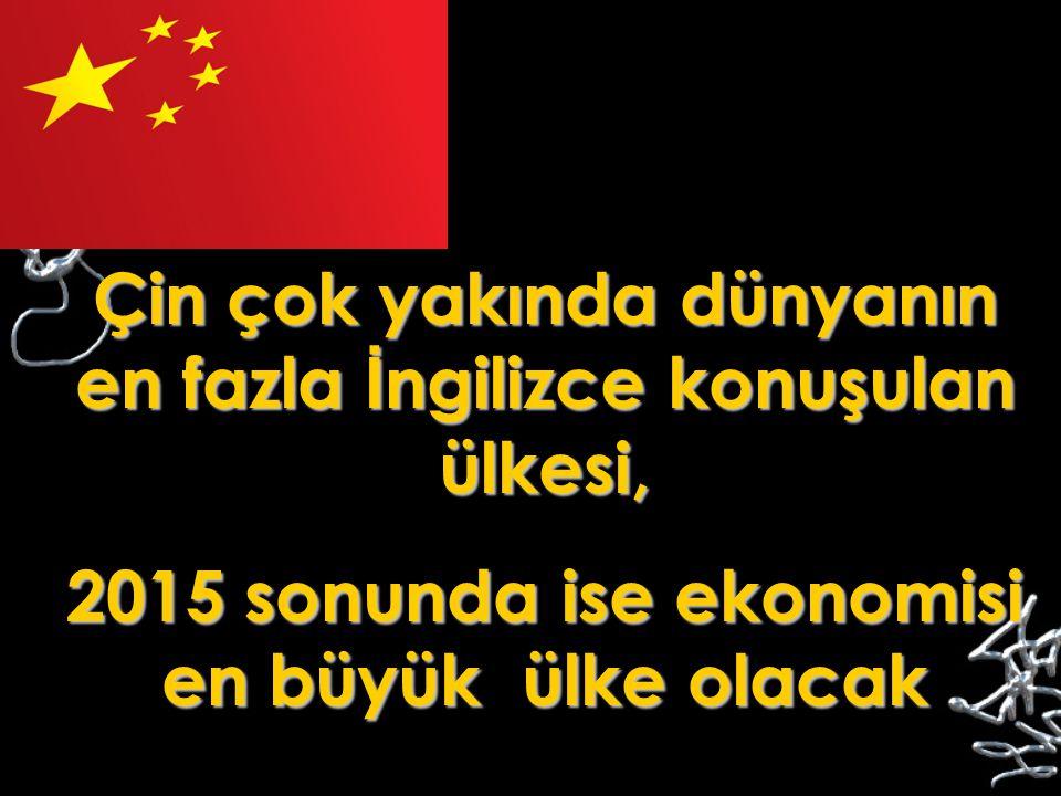 Çin çok yakında dünyanın en fazla İ ngilizce konuşulan ülkesi, 2015 sonunda ise ekonomisi en büyük ülke olacak