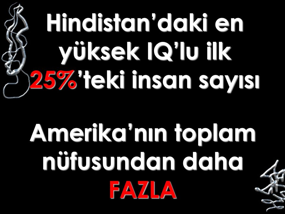 Hindistan'daki en yüksek IQ'lu ilk 25%'teki insan sayısı Amerika'nın toplam nüfusundan daha FAZLA