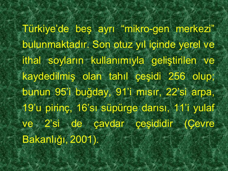 """Türkiye'de beş ayrı """"mikro-gen merkezi"""" bulunmaktadır. Son otuz yıl içinde yerel ve ithal soyların kullanımıyla geliştirilen ve kaydedilmiş olan tahıl"""