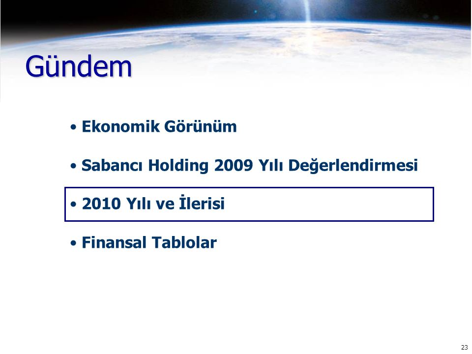 23 Gündem Ekonomik Görünüm Sabancı Holding 2009 Yılı Değerlendirmesi 2010 Yılı ve İlerisi Finansal Tablolar