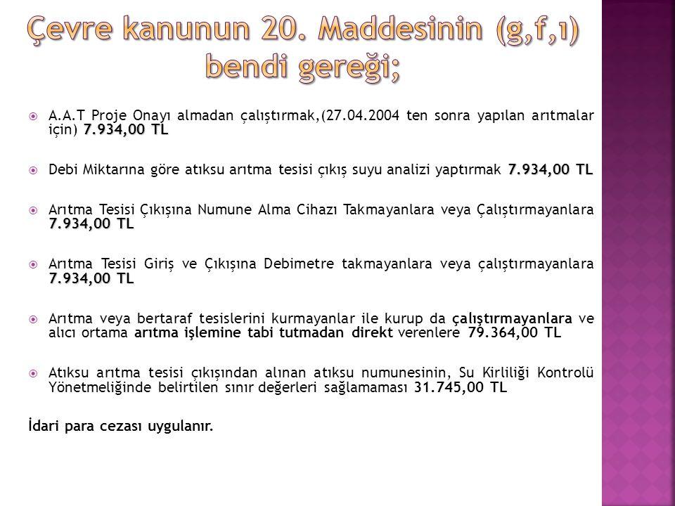 7.934,00 TL  A.A.T Proje Onayı almadan çalıştırmak,(27.04.2004 ten sonra yapılan arıtmalar için) 7.934,00 TL 7.934,00 TL  Debi Miktarına göre atıksu