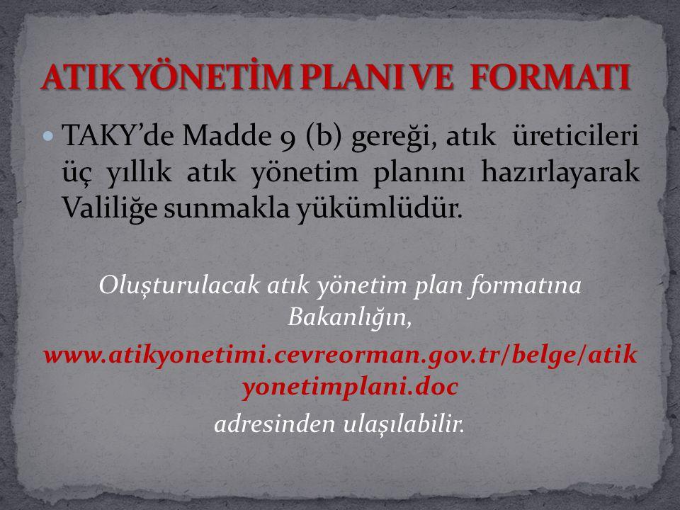 TAKY'de Madde 9 (b) gereği, atık üreticileri üç yıllık atık yönetim planını hazırlayarak Valiliğe sunmakla yükümlüdür. Oluşturulacak atık yönetim plan