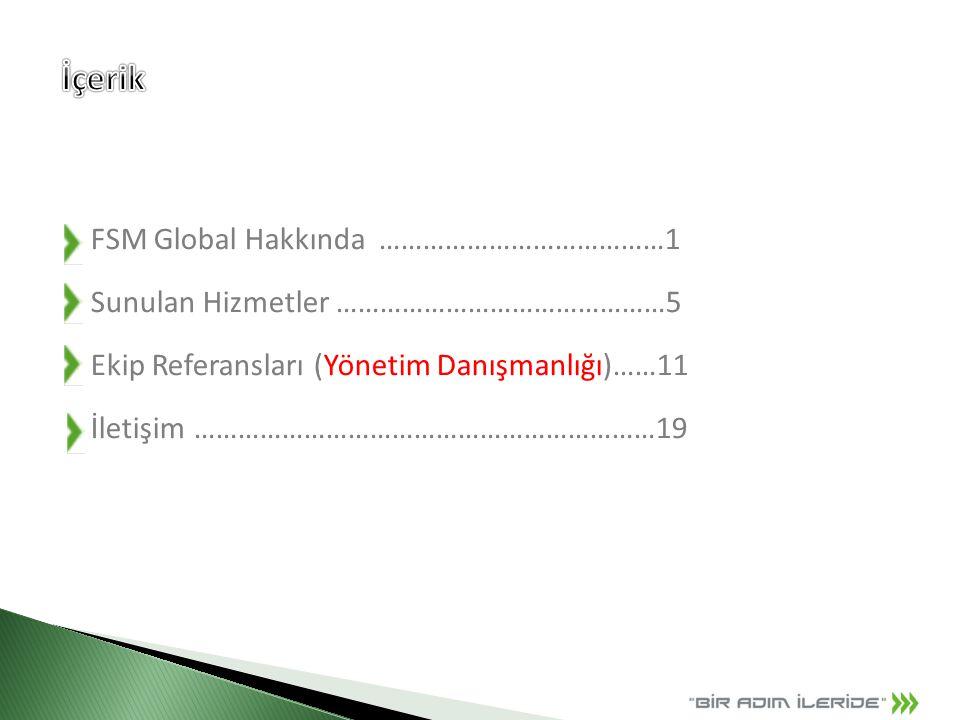 FSM Global Hakkında…………………………………1 Sunulan Hizmetler ………………………………………5 Ekip Referansları (Yönetim Danışmanlığı)……11 İletişim ………………………………………………………19