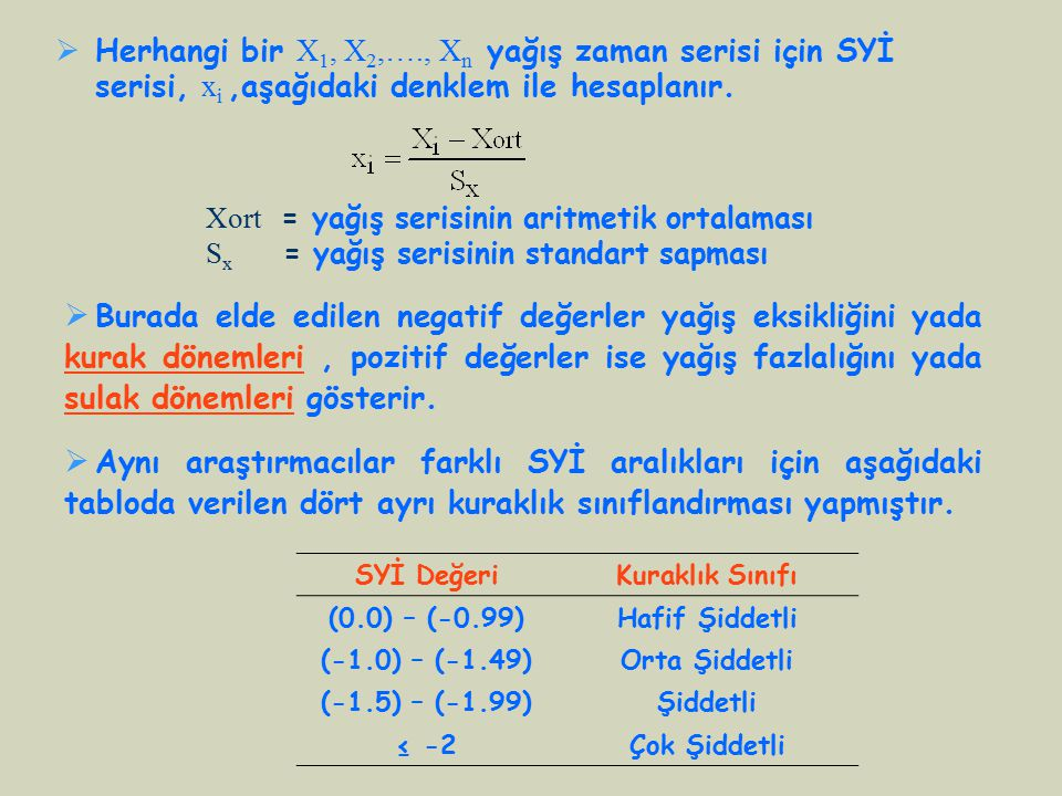  Herhangi bir X 1, X 2,…., X n yağış zaman serisi için SYİ serisi, x i,aşağıdaki denklem ile hesaplanır. Xort = yağış serisinin aritmetik ortalaması