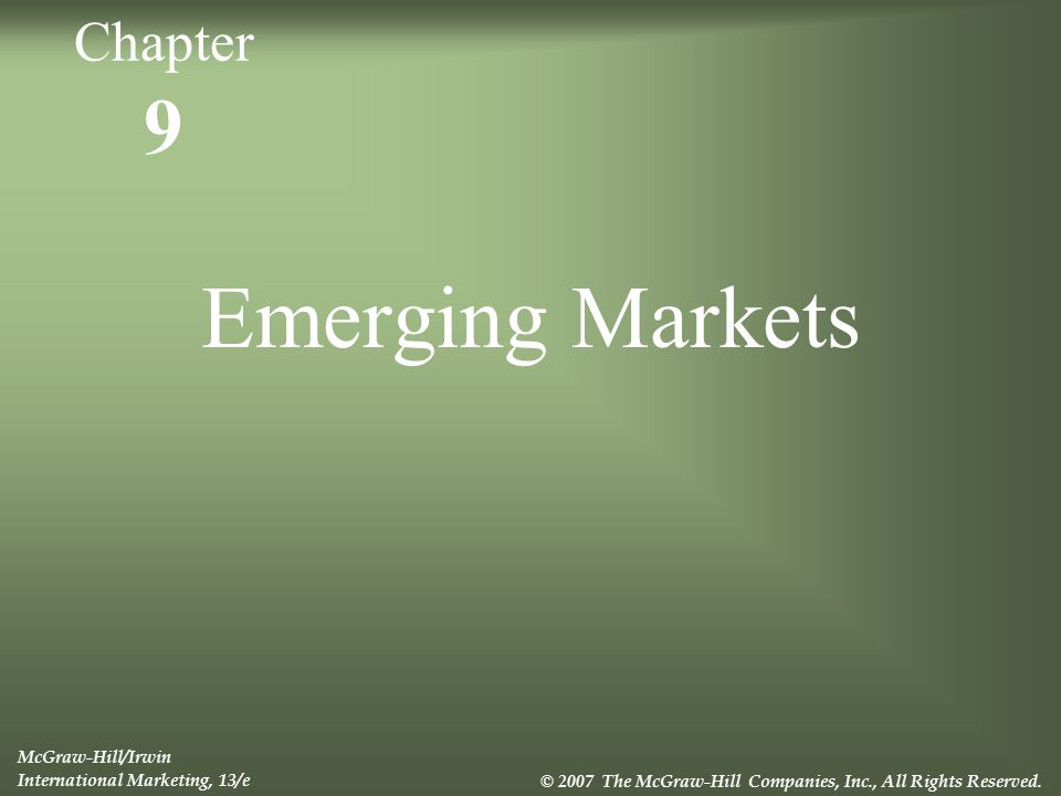 9 Emerging Markets McGraw-Hill/Irwin International Marketing, 13/e © 2007 The McGraw-Hill Companies, Inc., All Rights Reserved.