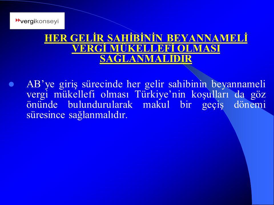 HER GELİR SAHİBİNİN BEYANNAMELİ VERGİ MÜKELLEFİ OLMASI SAĞLANMALIDIR AB'ye giriş sürecinde her gelir sahibinin beyannameli vergi mükellefi olması Türk