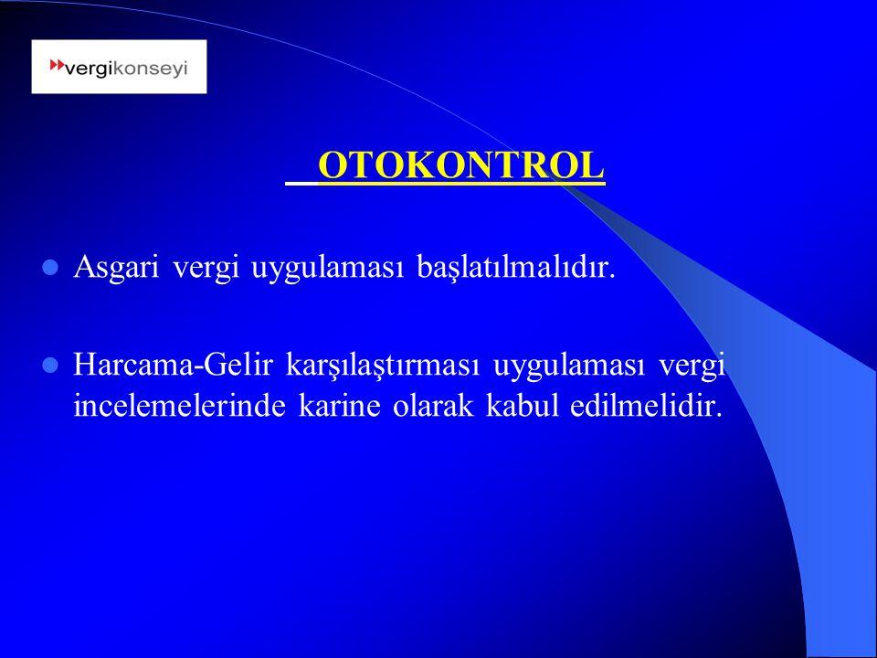 OTOKONTROL Asgari vergi uygulaması başlatılmalıdır. Harcama-Gelir karşılaştırması uygulaması vergi incelemelerinde karine olarak kabul edilmelidir.
