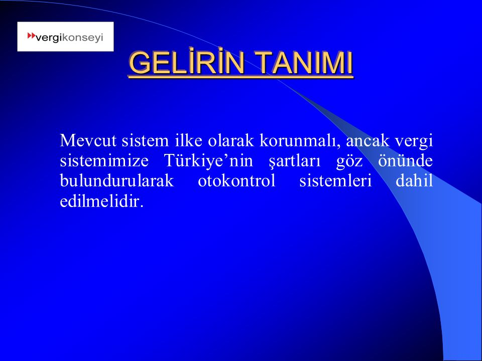 Mevcut sistem ilke olarak korunmalı, ancak vergi sistemimize Türkiye'nin şartları göz önünde bulundurularak otokontrol sistemleri dahil edilmelidir. G