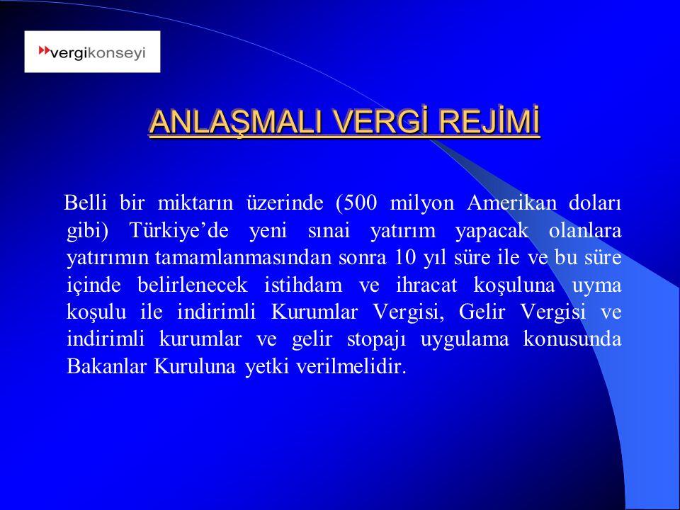 ANLAŞMALI VERGİ REJİMİ Belli bir miktarın üzerinde (500 milyon Amerikan doları gibi) Türkiye'de yeni sınai yatırım yapacak olanlara yatırımın tamamlan