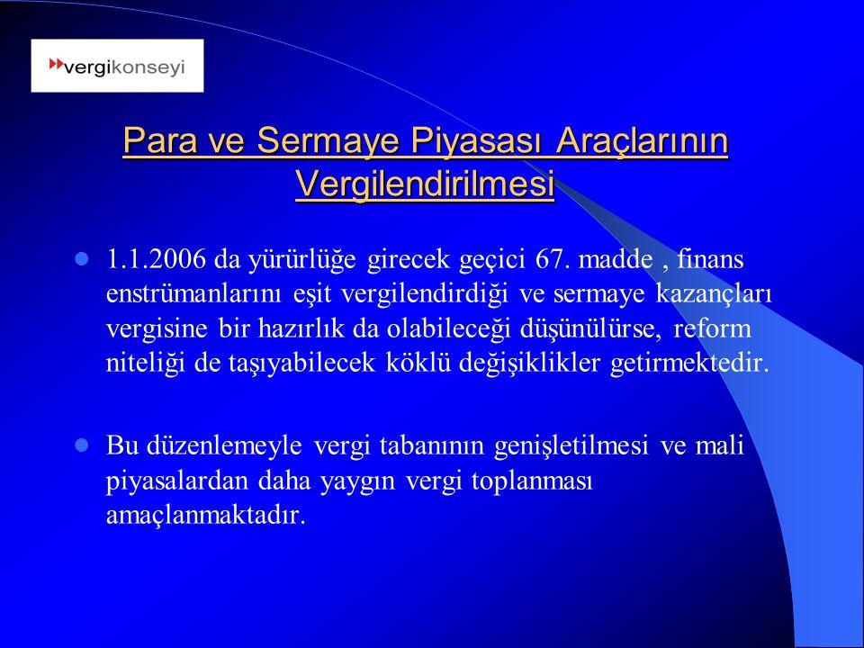 Para ve Sermaye Piyasası Araçlarının Vergilendirilmesi 1.1.2006 da yürürlüğe girecek geçici 67. madde, finans enstrümanlarını eşit vergilendirdiği ve