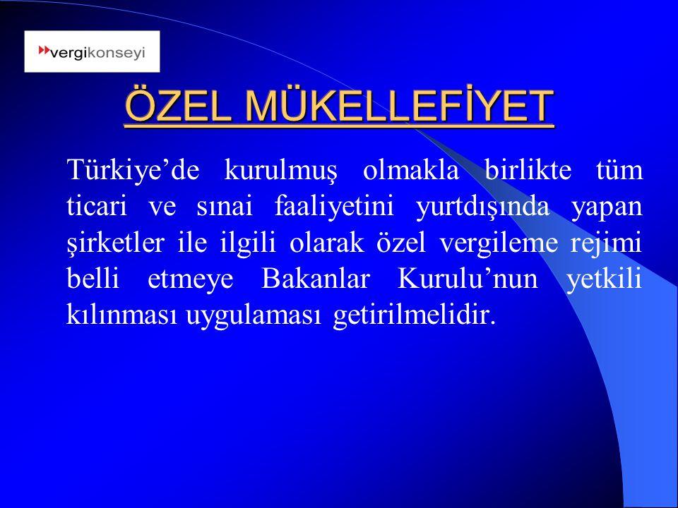 ÖZEL MÜKELLEFİYET Türkiye'de kurulmuş olmakla birlikte tüm ticari ve sınai faaliyetini yurtdışında yapan şirketler ile ilgili olarak özel vergileme re
