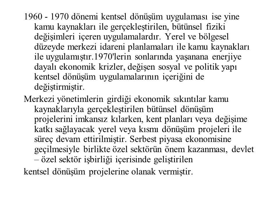 1960 - 1970 dönemi kentsel dönüşüm uygulaması ise yine kamu kaynakları ile gerçekleştirilen, bütünsel fiziki değişimleri içeren uygulamalardır. Yerel