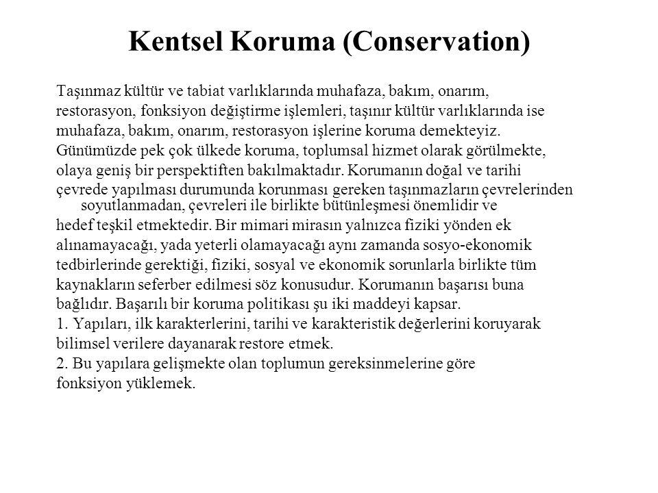 Kentsel Koruma (Conservation) Taşınmaz kültür ve tabiat varlıklarında muhafaza, bakım, onarım, restorasyon, fonksiyon değiştirme işlemleri, taşınır kü
