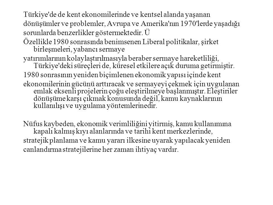 Türkiye'de de kent ekonomilerinde ve kentsel alanda yaşanan dönüşümler ve problemler, Avrupa ve Amerika'nın 1970'lerde yaşadığı sorunlarda benzerlikle