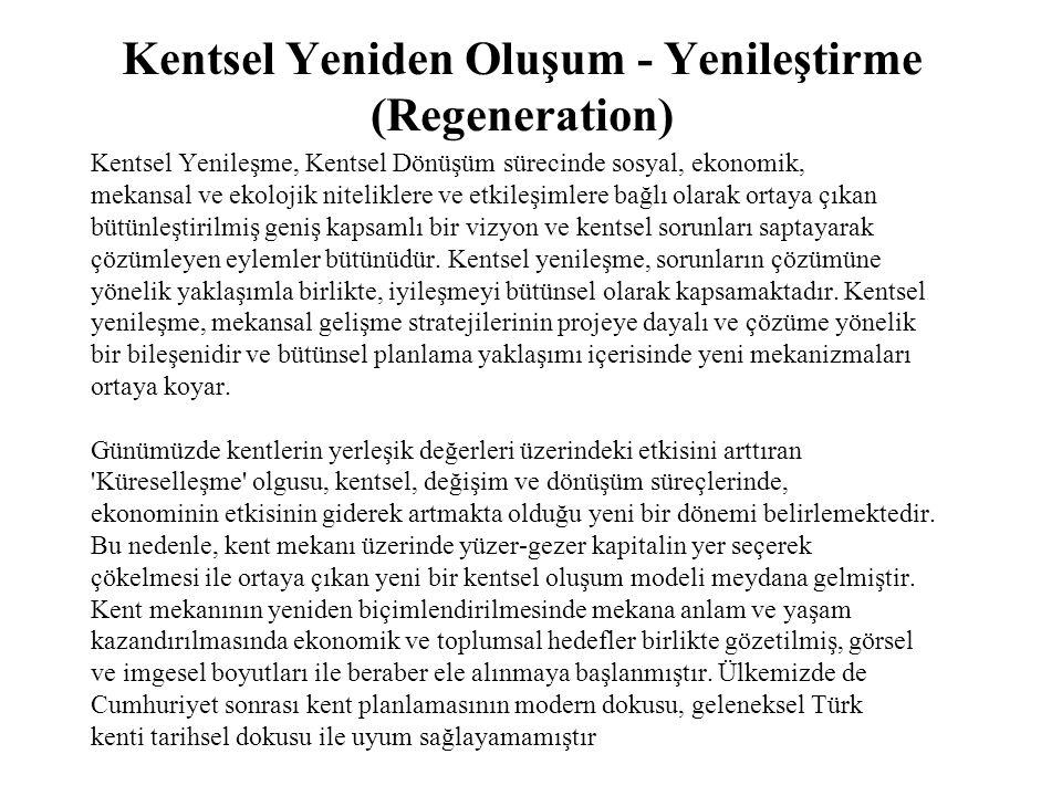 Kentsel Yeniden Oluşum - Yenileştirme (Regeneration) Kentsel Yenileşme, Kentsel Dönüşüm sürecinde sosyal, ekonomik, mekansal ve ekolojik niteliklere v