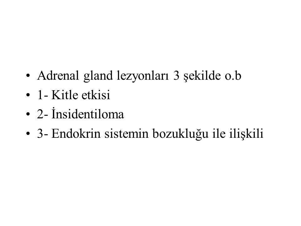 Adrenal gland lezyonları 3 şekilde o.b 1- Kitle etkisi 2- İnsidentiloma 3- Endokrin sistemin bozukluğu ile ilişkili