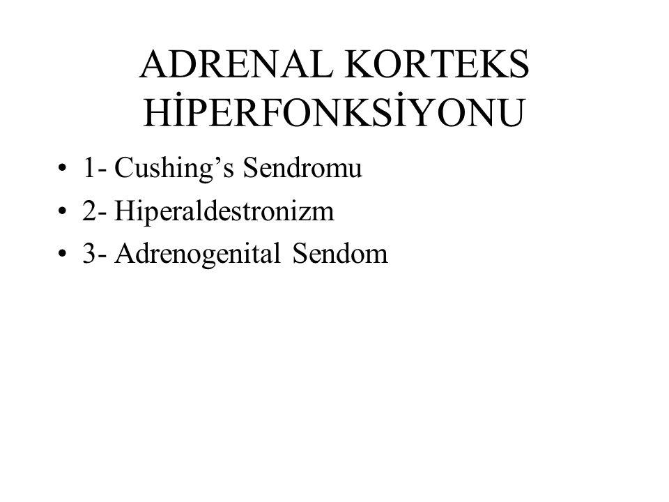 ADRENAL KORTEKS HİPERFONKSİYONU 1- Cushing's Sendromu 2- Hiperaldestronizm 3- Adrenogenital Sendom