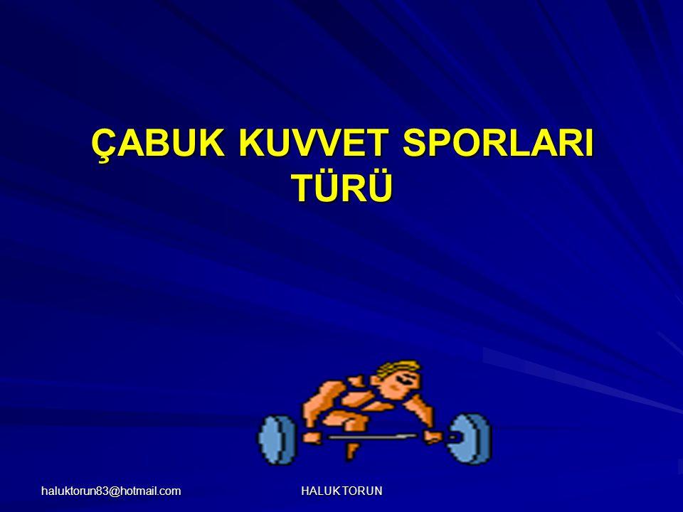 haluktorun83@hotmail.com HALUK TORUN ÇABUK KUVVET SPORLARI TÜRÜ