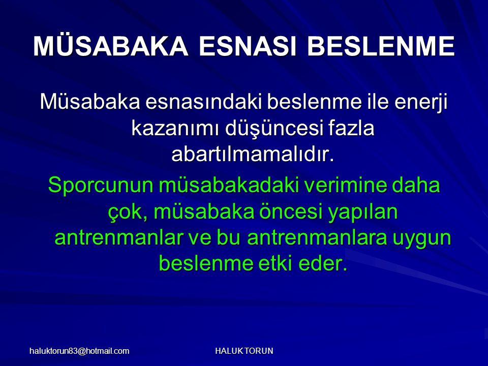 haluktorun83@hotmail.com HALUK TORUN MÜSABAKA ESNASI BESLENME Müsabaka esnasındaki beslenme ile enerji kazanımı düşüncesi fazla abartılmamalıdır. Spor