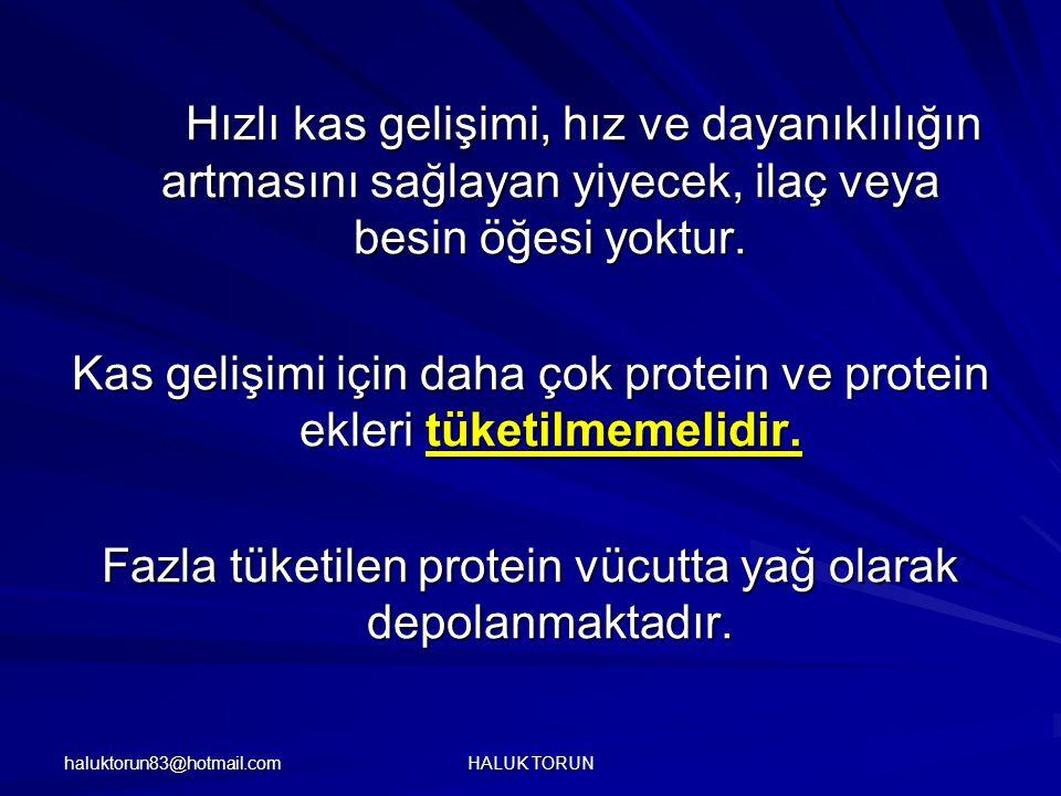 haluktorun83@hotmail.com HALUK TORUN Hızlı kas gelişimi, hız ve dayanıklılığın artmasını sağlayan yiyecek, ilaç veya besin öğesi yoktur. Kas gelişimi