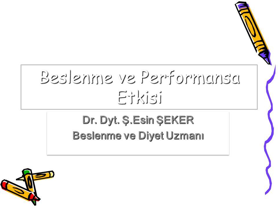 Beslenme ve Performansa Etkisi Dr.Dyt. Ş.Esin ŞEKER Beslenme ve Diyet Uzmanı Dr.