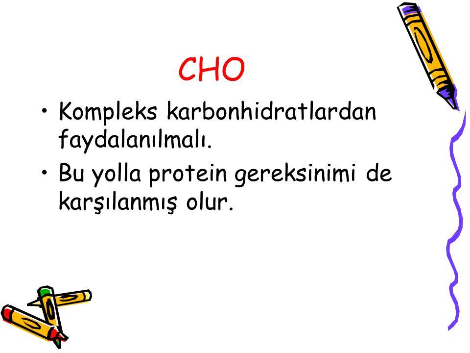 CHO Kompleks karbonhidratlardan faydalanılmalı. Bu yolla protein gereksinimi de karşılanmış olur.