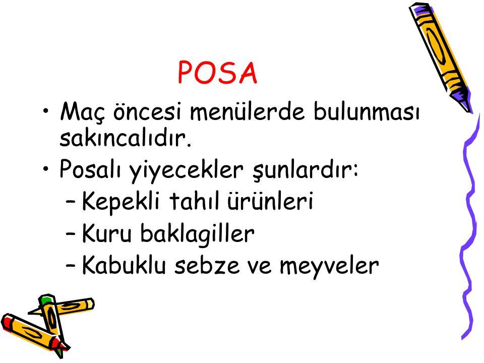 POSA Maç öncesi menülerde bulunması sakıncalıdır. Posalı yiyecekler şunlardır: –Kepekli tahıl ürünleri –Kuru baklagiller –Kabuklu sebze ve meyveler