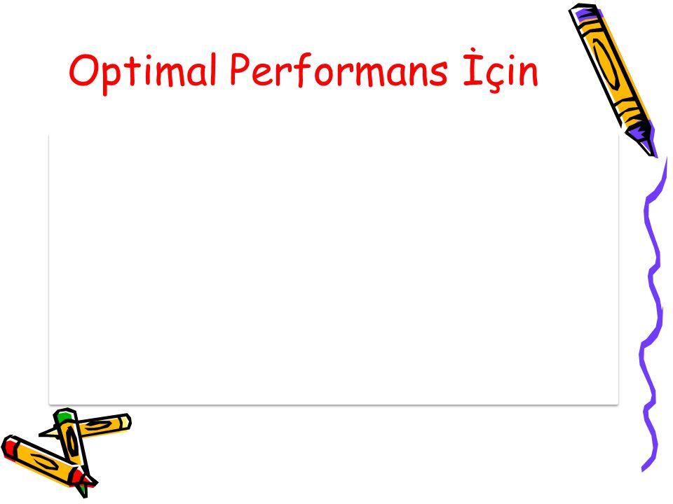 Optimal Performans İçin YETERLİ SU İÇMEK VE KARBONHİDRATTAN ZENGİN BESİN TÜKETMEK GEREKLİDİR.