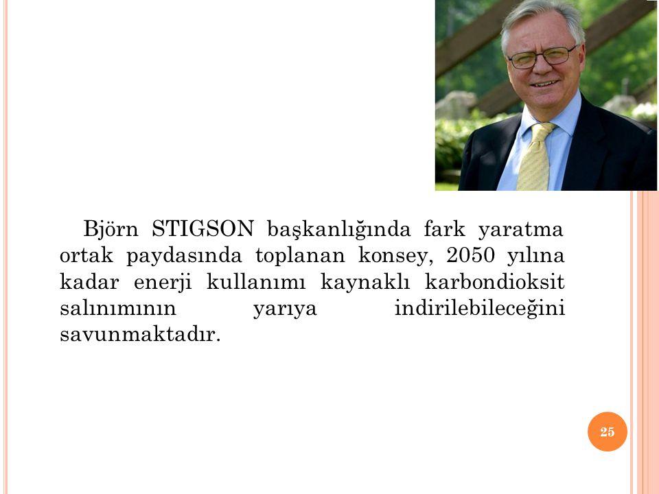 Björn STIGSON başkanlığında fark yaratma ortak paydasında toplanan konsey, 2050 yılına kadar enerji kullanımı kaynaklı karbondioksit salınımının yarıy