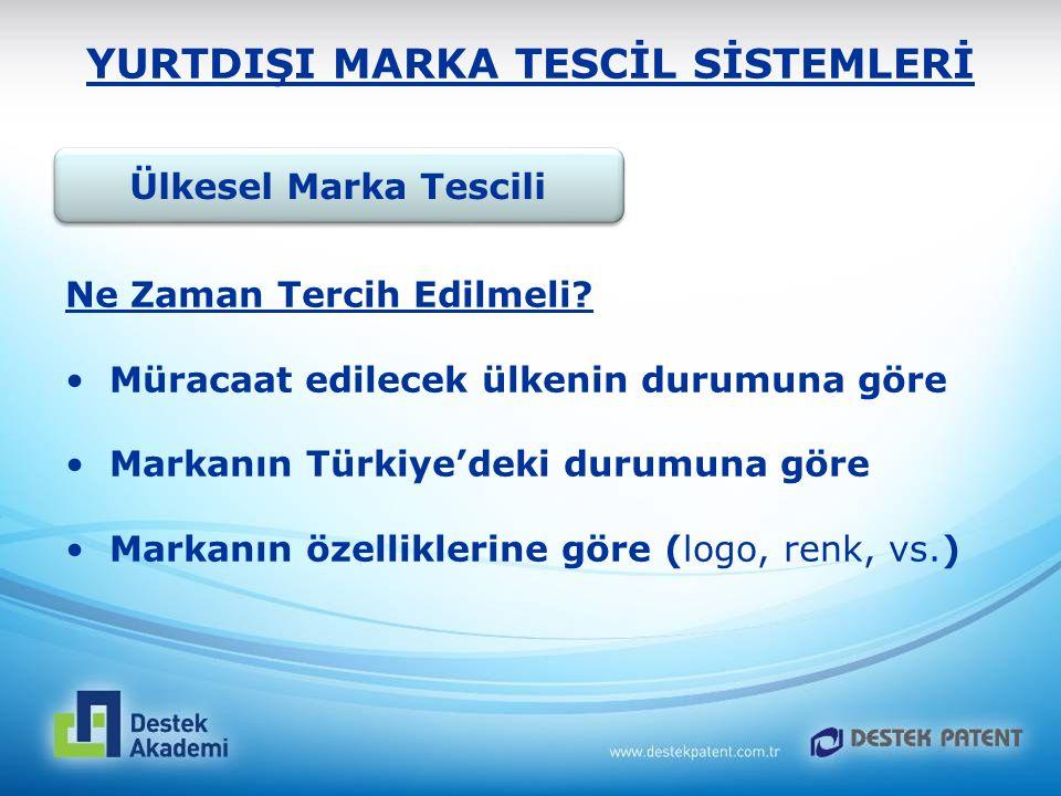 YURTDIŞI MARKA TESCİL SİSTEMLERİ Ülkesel Marka Tescili Ne Zaman Tercih Edilmeli? Müracaat edilecek ülkenin durumuna göre Markanın Türkiye'deki durumun